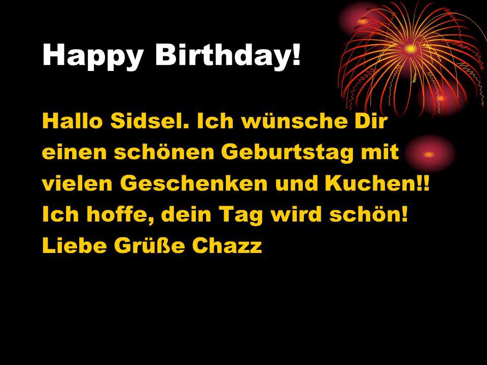 Happy B-Day Hallo Sidsel.Ich wünsche dir nur das beste, für deinen ganz besonderen Tag.