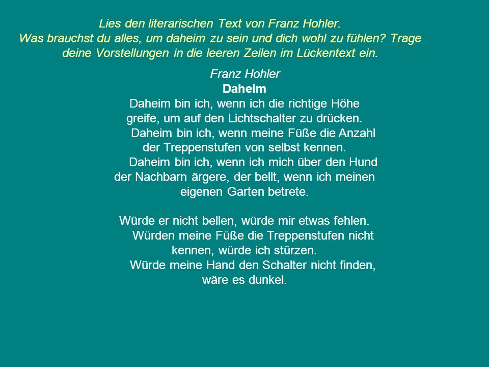 Lies den literarischen Text von Franz Hohler. Was brauchst du alles, um daheim zu sein und dich wohl zu fühlen? Trage deine Vorstellungen in die leere