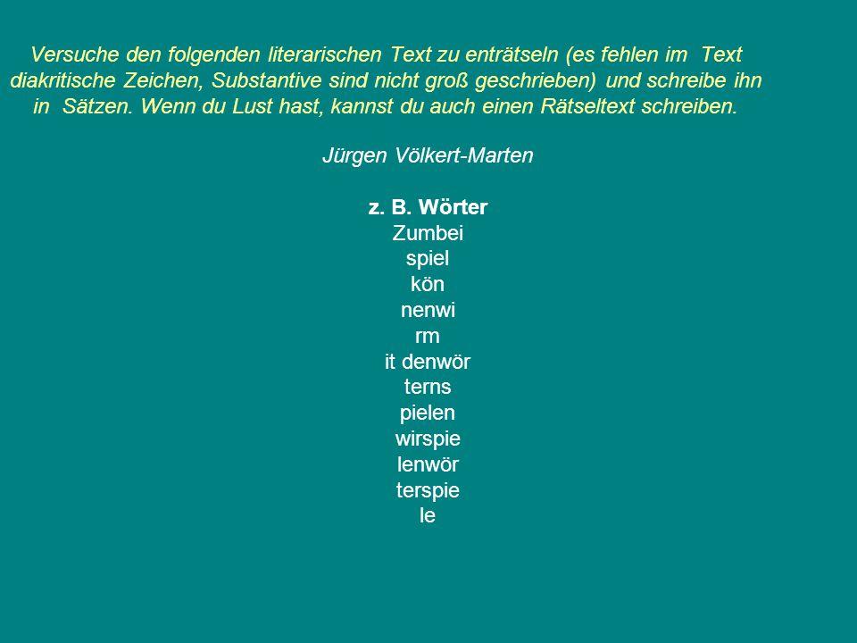 Versuche den folgenden literarischen Text zu enträtseln (es fehlen im Text diakritische Zeichen, Substantive sind nicht groß geschrieben) und schreibe
