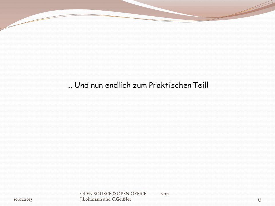 10.01.2015 OPEN SOURCE & OPEN OFFICE von J.Lohmann und C.Geißler13 … Und nun endlich zum Praktischen Teil!