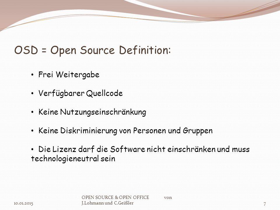 Vorteile von Open Source Software: 10.01.2015 OPEN SOURCE & OPEN OFFICE von J.Lohmann und C.Geißler8 Kostenlose Programme, herunterladbar im Internet im Gegensatz zu kommerziellem Anbieter Windows Jeder der mag, kann Fehler der Software beheben und / oder sie nach ihren Bedürfnissen anpassen bzw.