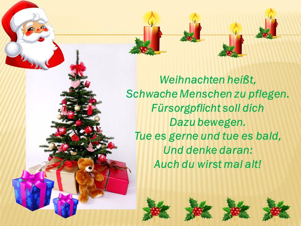 Weihnachten heißt, Schwache Menschen zu pflegen. Fürsorgpflicht soll dich Dazu bewegen.