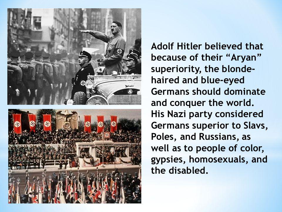 Hitler's hatred was greatest, however, for the Jewish people; in his view, Jews were responsible for all the ills of Germany and the world.