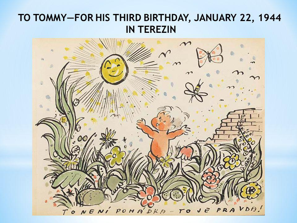 TO TOMMY—FOR HIS THIRD BIRTHDAY, JANUARY 22, 1944 IN TEREZIN