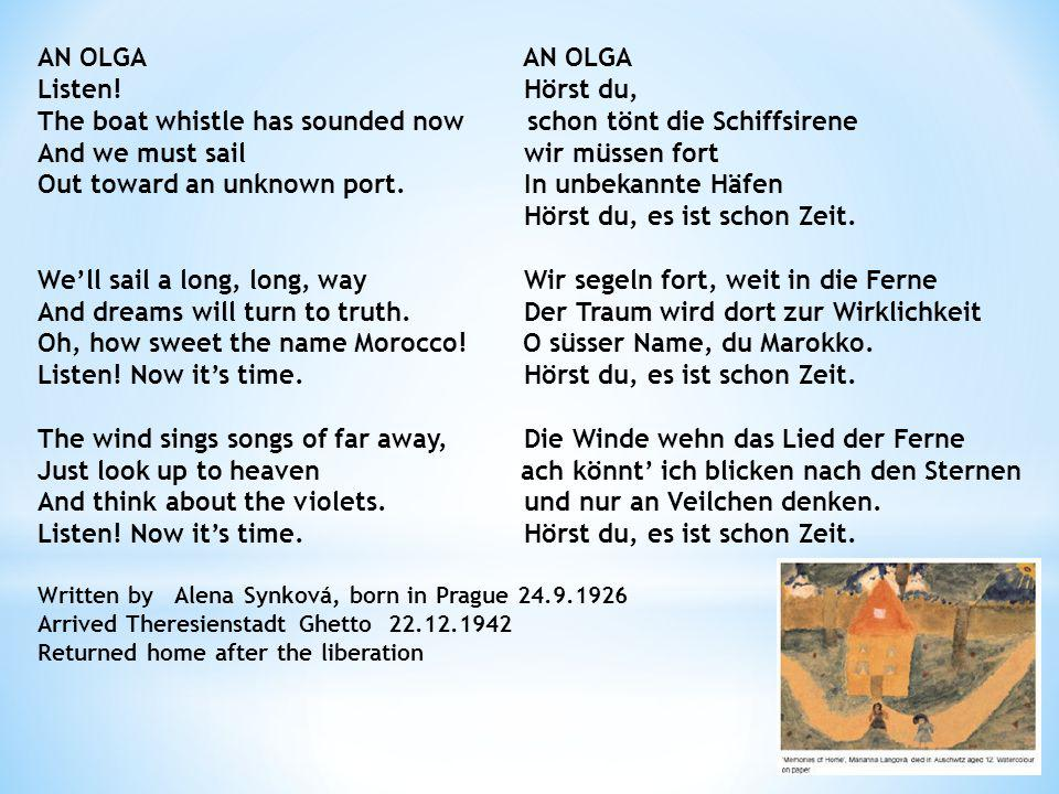 AN OLGA Listen! Hörst du, The boat whistle has sounded now schon tönt die Schiffsirene And we must sail wir müssen fort Out toward an unknown port. In
