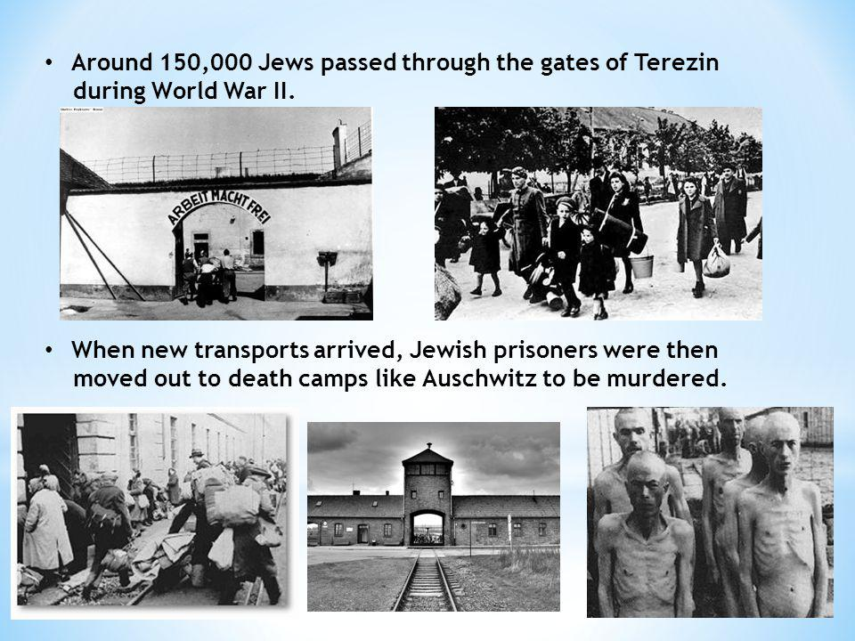 Around 150,000 Jews passed through the gates of Terezin during World War II.