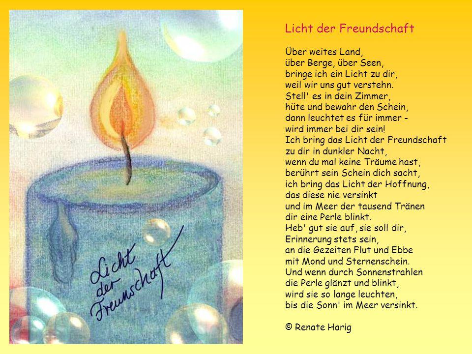Licht der Freundschaft Über weites Land, über Berge, über Seen, bringe ich ein Licht zu dir, weil wir uns gut verstehn.