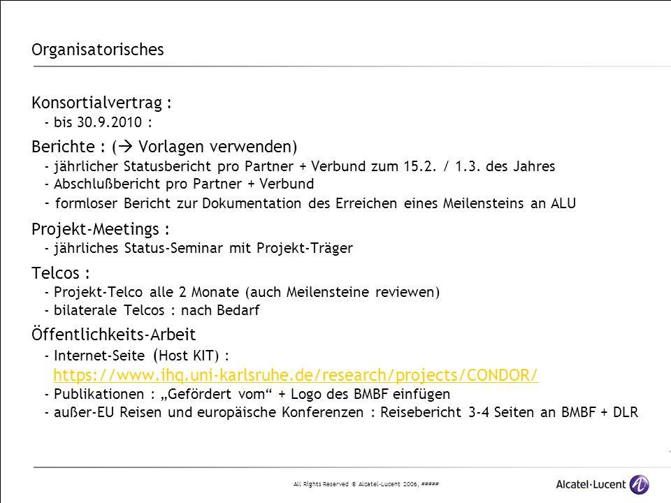 All Rights Reserved © Alcatel-Lucent 2006, ##### Organisatorisches Konsortialvertrag : - bis 30.9.2010 : Berichte : (  Vorlagen verwenden) - jährlicher Statusbericht pro Partner + Verbund zum 15.2.