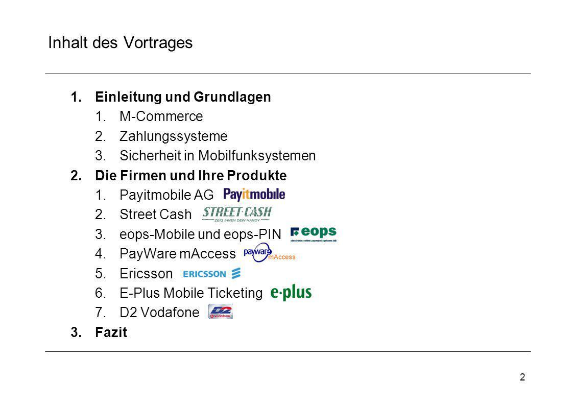 2 Inhalt des Vortrages 1.Einleitung und Grundlagen 1.M-Commerce 2.Zahlungssysteme 3.Sicherheit in Mobilfunksystemen 2.Die Firmen und Ihre Produkte 1.P