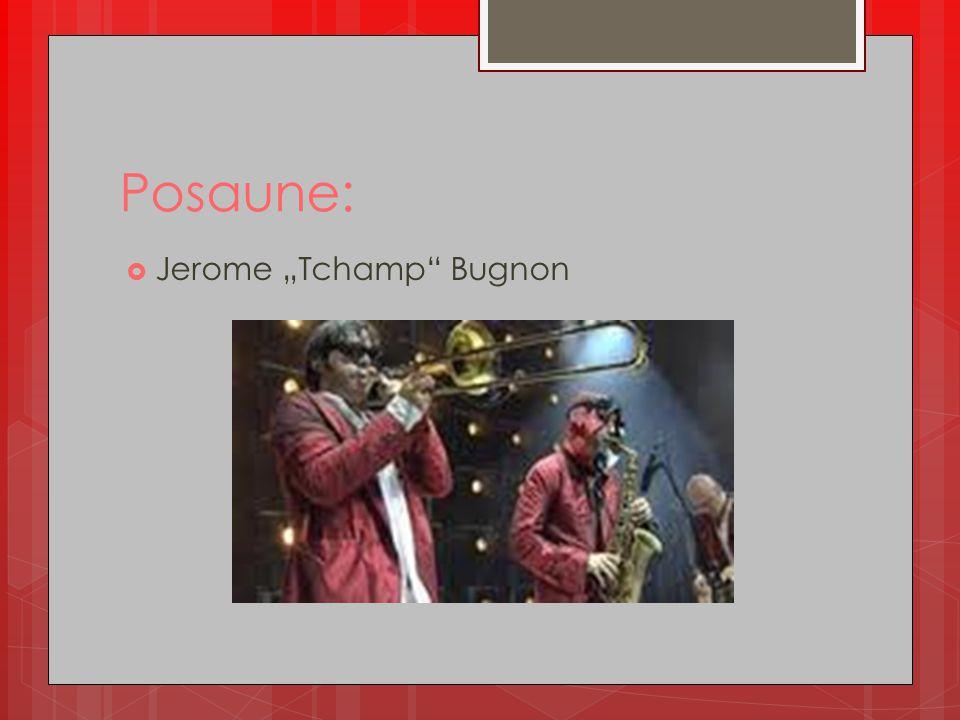 "Posaune:  Jerome ""Tchamp"" Bugnon"