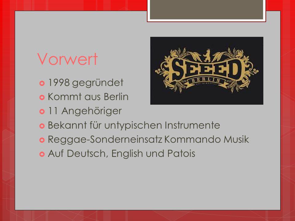 Vorwert  1998 gegründet  Kommt aus Berlin  11 Angehöriger  Bekannt für untypischen Instrumente  Reggae-Sonderneinsatz Kommando Musik  Auf Deutsch, English und Patois