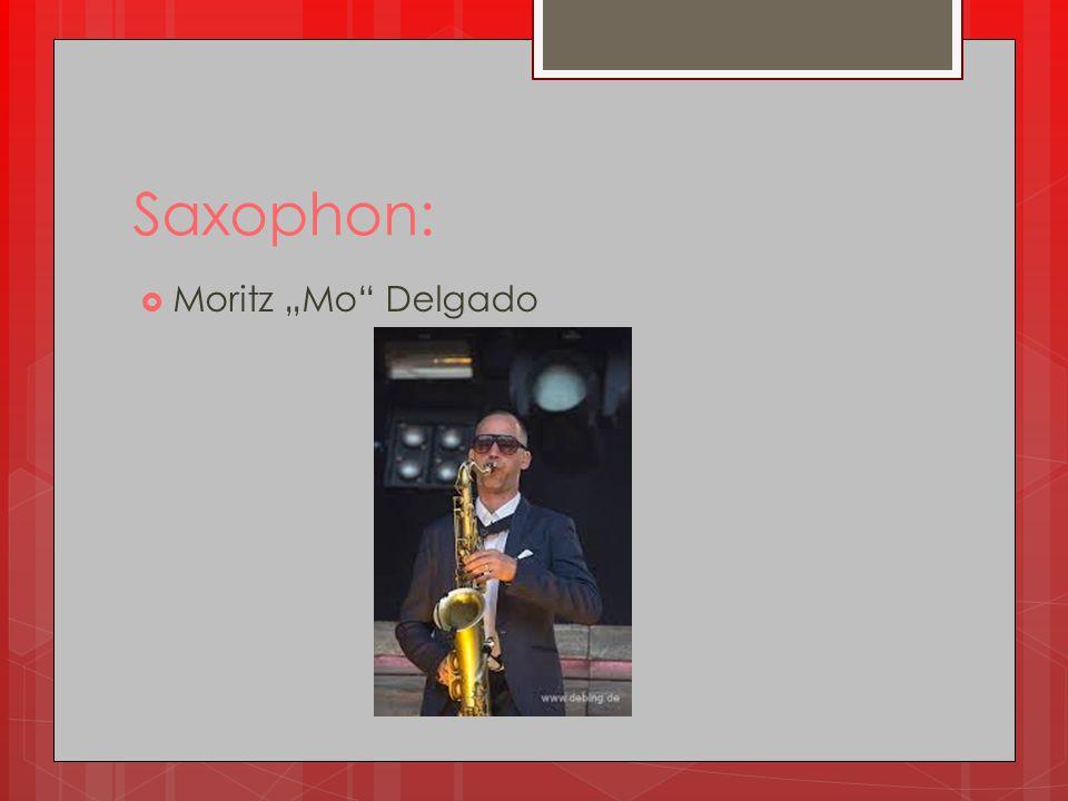 """Saxophon:  Moritz """"Mo"""" Delgado"""