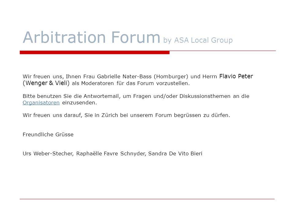 Arbitration Forum by ASA Local Group Wir freuen uns, Ihnen Frau Gabrielle Nater-Bass (Homburger) und Herrn Flavio Peter (Wenger & Vieli) als Moderator