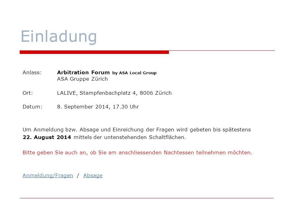 Einladung Anlass:Arbitration Forum by ASA Local Group ASA Gruppe Zürich Ort:LALIVE, Stampfenbachplatz 4, 8006 Zürich Datum:8. September 2014, 17.30 Uh