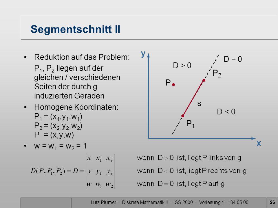 Lutz Plümer - Diskrete Mathematik II - SS 2000 - Vorlesung 4 - 04.05.0026 Segmentschnitt II Reduktion auf das Problem: P 1, P 2 liegen auf der gleiche
