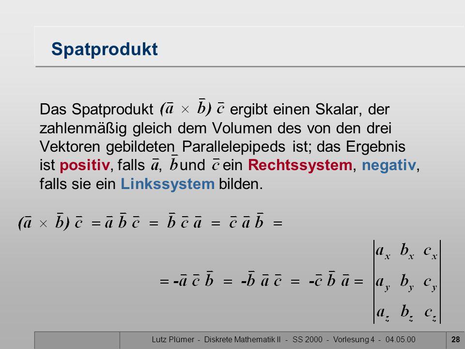 Lutz Plümer - Diskrete Mathematik II - SS 2000 - Vorlesung 4 - 04.05.0028 Spatprodukt Das Spatprodukt ergibt einen Skalar, der zahlenmäßig gleich dem