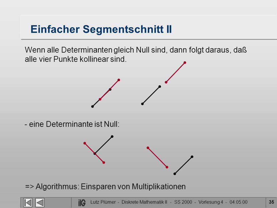 Einfacher Segmentschnitt II Wenn alle Determinanten gleich Null sind, dann folgt daraus, daß alle vier Punkte kollinear sind. - eine Determinante ist