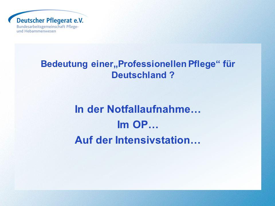 """Bedeutung einer""""Professionellen Pflege"""" für Deutschland ? In der Notfallaufnahme… Im OP… Auf der Intensivstation…"""