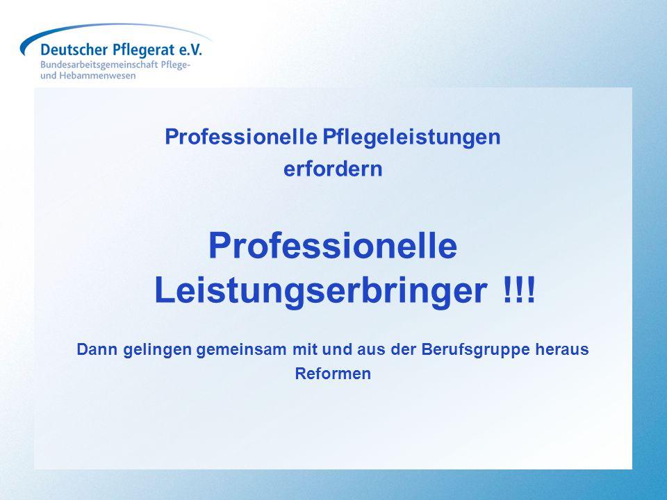 Professionelle Pflegeleistungen erfordern Professionelle Leistungserbringer !!! Dann gelingen gemeinsam mit und aus der Berufsgruppe heraus Reformen