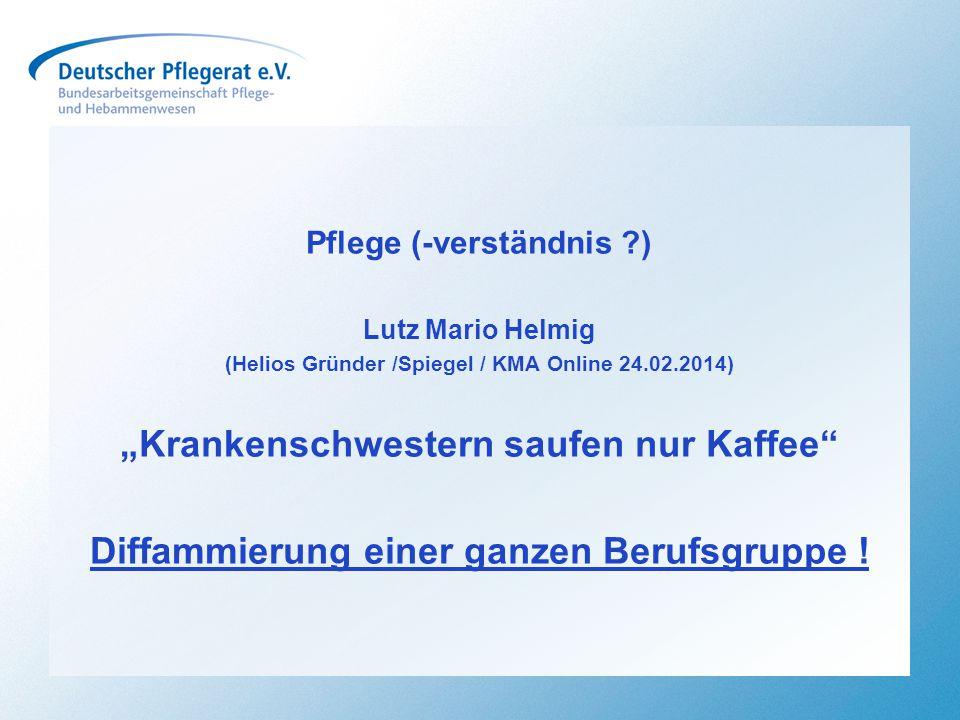 """Pflege (-verständnis ?) Lutz Mario Helmig (Helios Gründer /Spiegel / KMA Online 24.02.2014) """"Krankenschwestern saufen nur Kaffee"""" Diffammierung einer"""