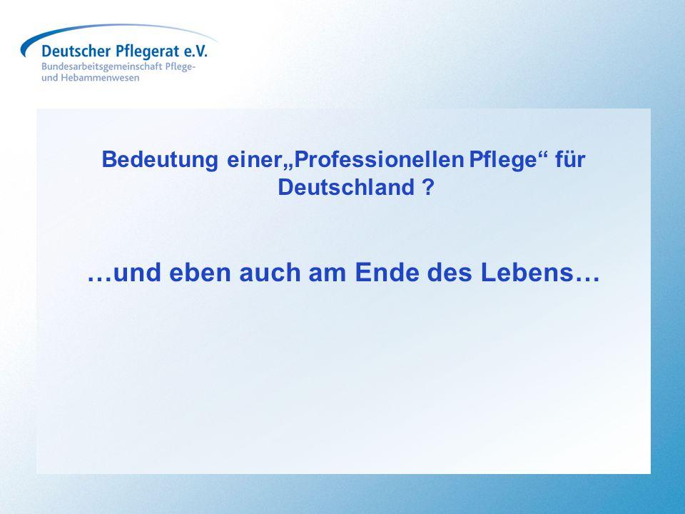 """Bedeutung einer""""Professionellen Pflege"""" für Deutschland ? …und eben auch am Ende des Lebens…"""