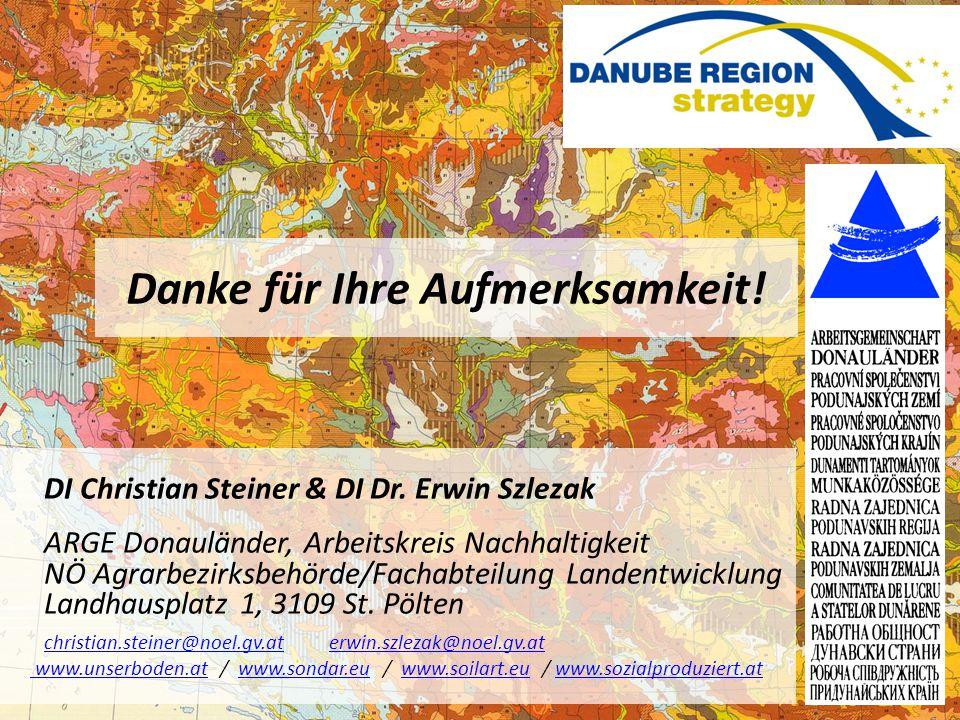 Danke für Ihre Aufmerksamkeit! DI Christian Steiner & DI Dr. Erwin Szlezak ARGE Donauländer, Arbeitskreis Nachhaltigkeit NÖ Agrarbezirksbehörde/Fachab