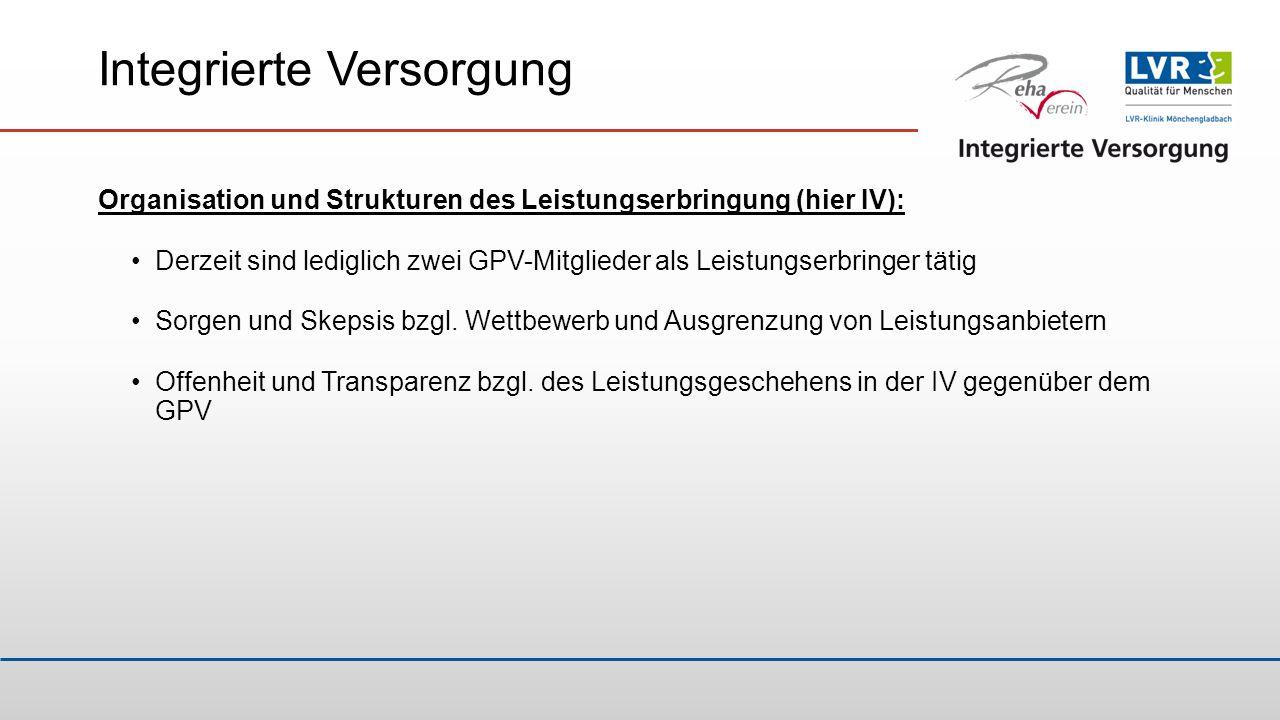 Integrierte Versorgung Organisation und Strukturen des Leistungserbringung (hier IV): Derzeit sind lediglich zwei GPV-Mitglieder als Leistungserbringe
