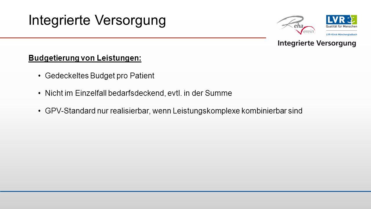 Integrierte Versorgung Budgetierung von Leistungen: Gedeckeltes Budget pro Patient Nicht im Einzelfall bedarfsdeckend, evtl. in der Summe GPV-Standard