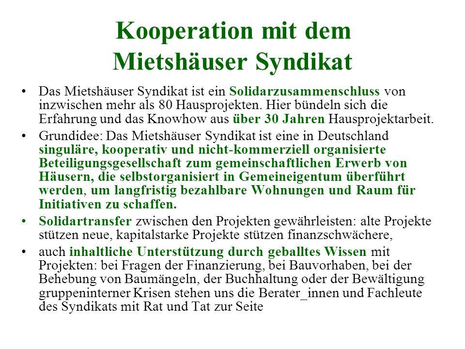 Kooperation mit dem Mietshäuser Syndikat Das Mietshäuser Syndikat ist ein Solidarzusammenschluss von inzwischen mehr als 80 Hausprojekten. Hier bündel