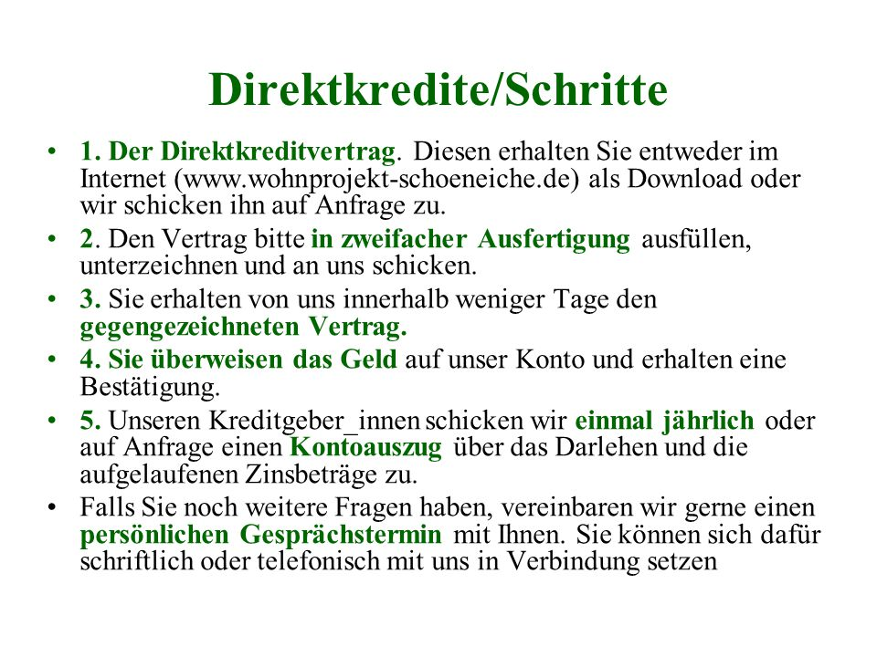 Direktkredite/Schritte 1. Der Direktkreditvertrag. Diesen erhalten Sie entweder im Internet (www.wohnprojekt-schoeneiche.de) als Download oder wir sch