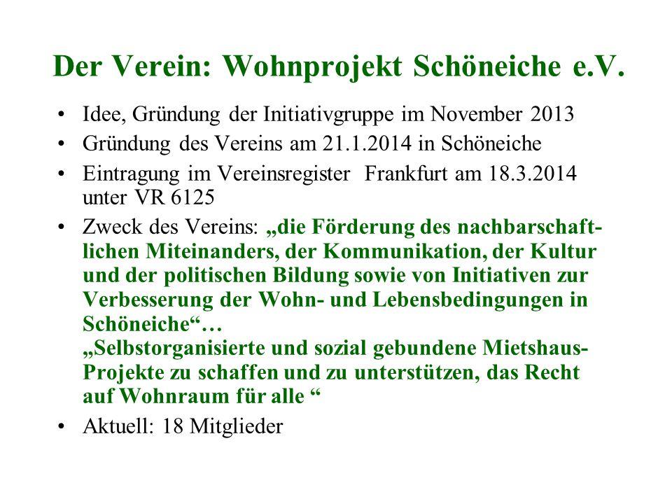 Der Verein: Wohnprojekt Schöneiche e.V. Idee, Gründung der Initiativgruppe im November 2013 Gründung des Vereins am 21.1.2014 in Schöneiche Eintragung
