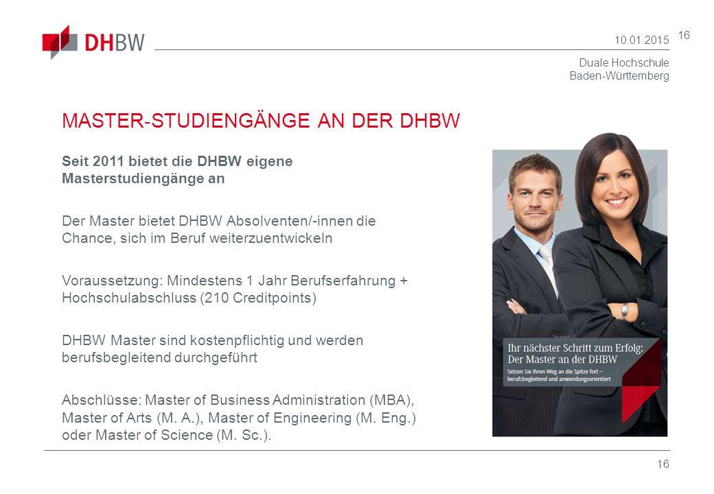 Duale Hochschule Baden-Württemberg 10.01.2015 16 MASTER-STUDIENGÄNGE AN DER DHBW Seit 2011 bietet die DHBW eigene Masterstudiengänge an Der Master bie