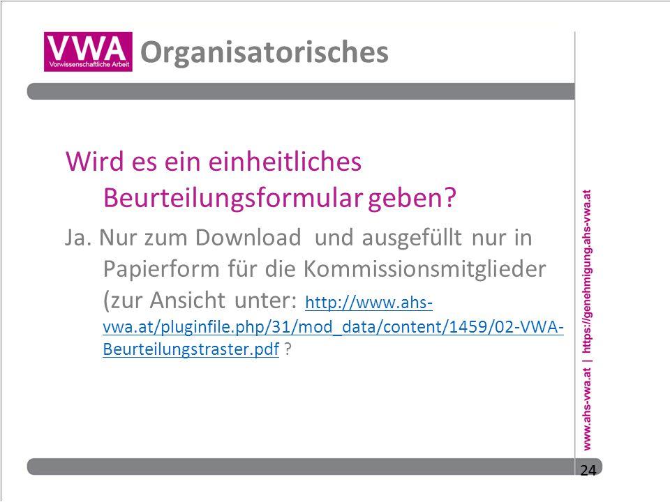 24 Organisatorisches Wird es ein einheitliches Beurteilungsformular geben? Ja. Nur zum Download und ausgefüllt nur in Papierform für die Kommissionsmi
