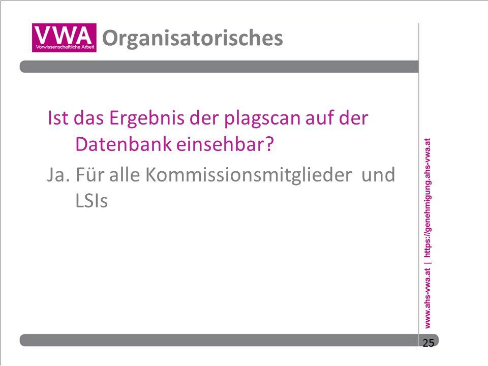 25 Organisatorisches Ist das Ergebnis der plagscan auf der Datenbank einsehbar? Ja. Für alle Kommissionsmitglieder und LSIs 25