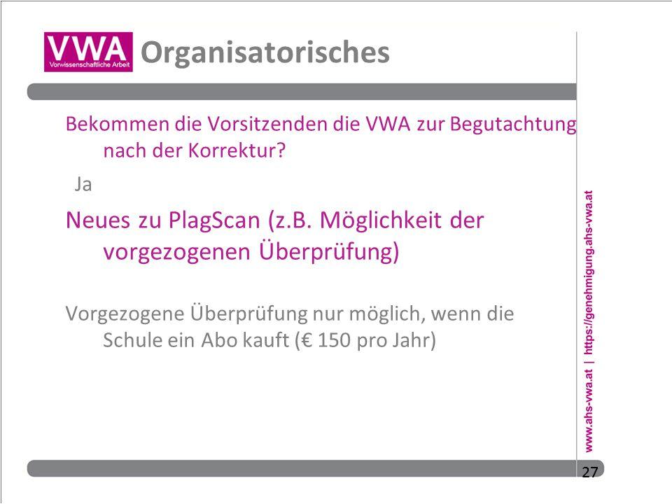 27 Organisatorisches Bekommen die Vorsitzenden die VWA zur Begutachtung nach der Korrektur? Ja Neues zu PlagScan (z.B. Möglichkeit der vorgezogenen Üb