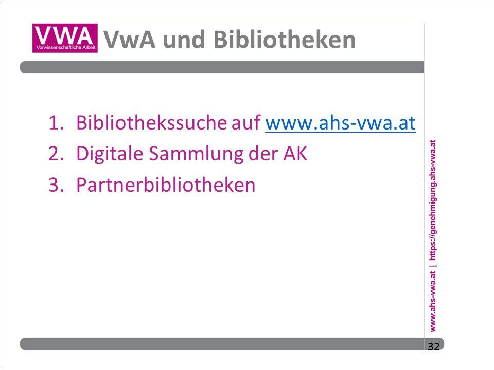 32 VwA und Bibliotheken 1.Bibliothekssuche auf www.ahs-vwa.atwww.ahs-vwa.at 2.Digitale Sammlung der AK 3.Partnerbibliotheken 32