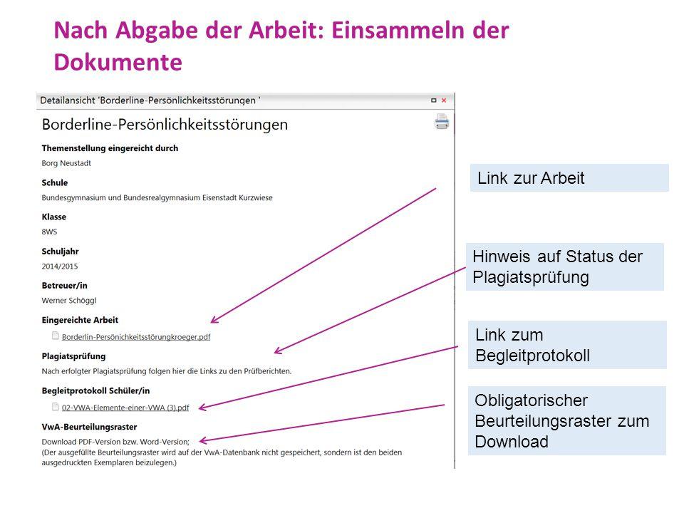 Nach Abgabe der Arbeit: Einsammeln der Dokumente Link zur Arbeit Hinweis auf Status der Plagiatsprüfung Obligatorischer Beurteilungsraster zum Downloa