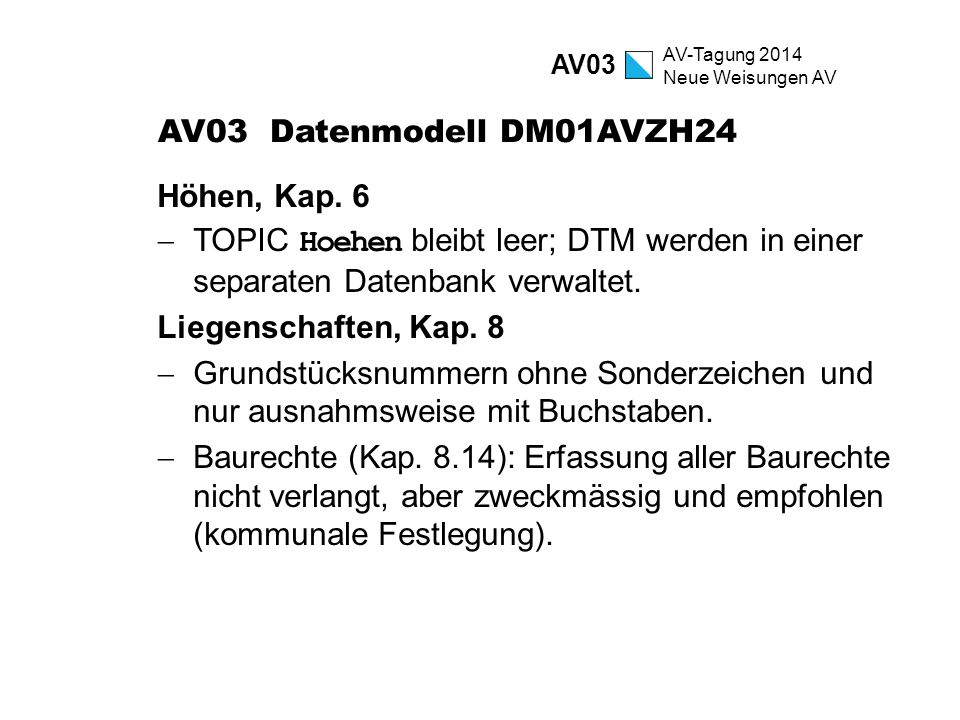 AV-Tagung 2014 Neue Weisungen AV AV03 Datenmodell DM01AVZH24 Höhen, Kap. 6  TOPIC Hoehen bleibt leer; DTM werden in einer separaten Datenbank verwalt