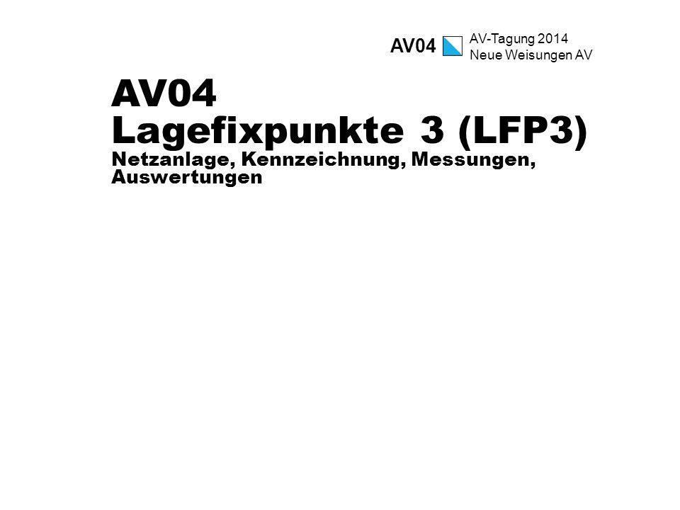 AV-Tagung 2014 Neue Weisungen AV AV04 Lagefixpunkte 3 (LFP3) Netzanlage, Kennzeichnung, Messungen, Auswertungen AV04