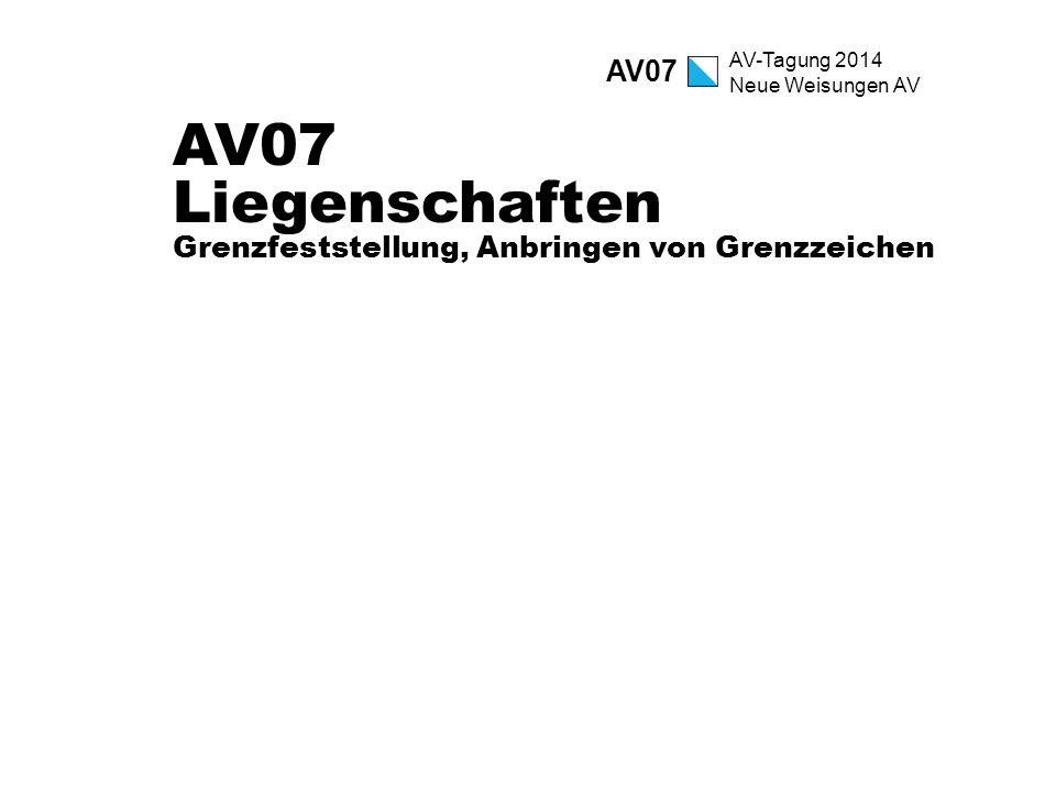 AV-Tagung 2014 Neue Weisungen AV AV07 Liegenschaften Grenzfeststellung, Anbringen von Grenzzeichen AV07