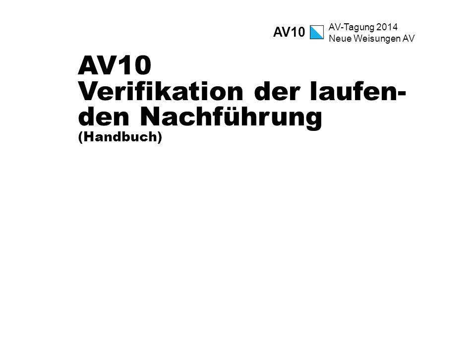 AV-Tagung 2014 Neue Weisungen AV AV10 Verifikation der laufen- den Nachführung (Handbuch) AV10
