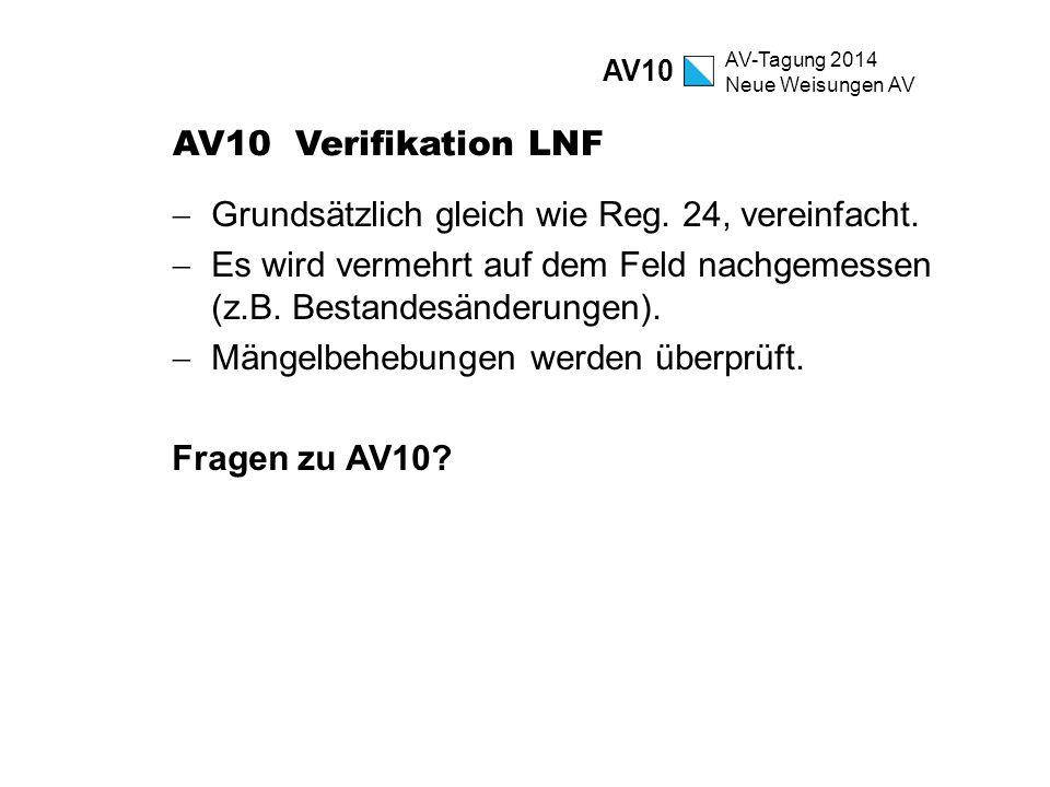 AV-Tagung 2014 Neue Weisungen AV AV10 Verifikation LNF  Grundsätzlich gleich wie Reg. 24, vereinfacht.  Es wird vermehrt auf dem Feld nachgemessen (