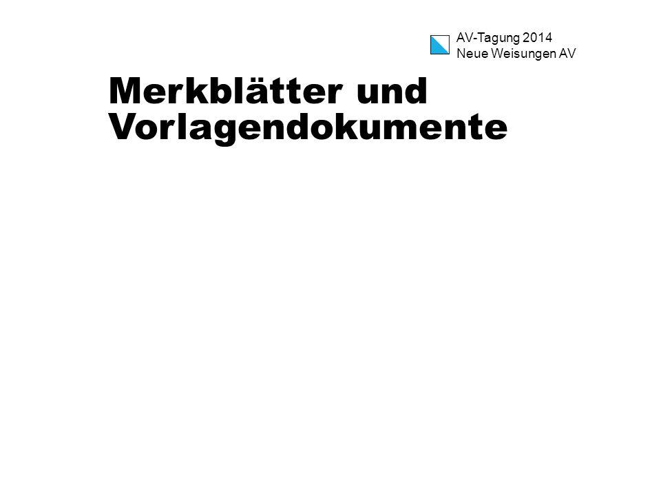 AV-Tagung 2014 Neue Weisungen AV Merkblätter und Vorlagendokumente