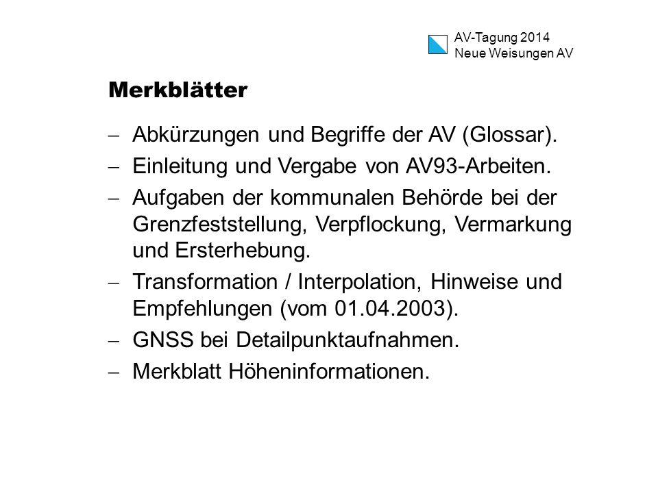 AV-Tagung 2014 Neue Weisungen AV Merkblätter  Abkürzungen und Begriffe der AV (Glossar).  Einleitung und Vergabe von AV93-Arbeiten.  Aufgaben der k