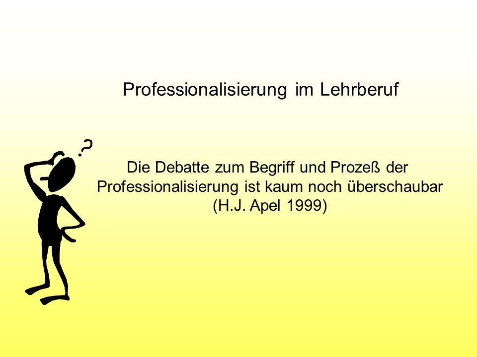 Die Debatte zum Begriff und Prozeß der Professionalisierung ist kaum noch überschaubar (H.J. Apel 1999) Professionalisierung im Lehrberuf