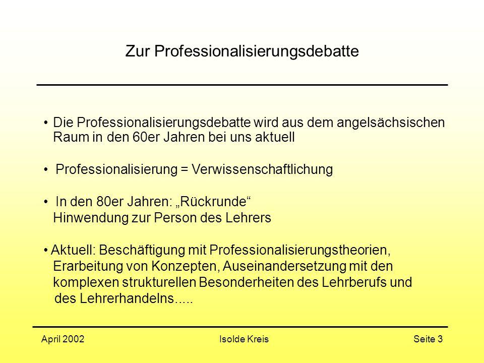 Isolde KreisApril 2002Seite 3 Zur Professionalisierungsdebatte Die Professionalisierungsdebatte wird aus dem angelsächsischen Raum in den 60er Jahren