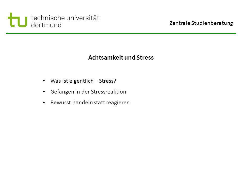 Zentrale Studienberatung Achtsamkeit und Stress Was ist eigentlich – Stress.