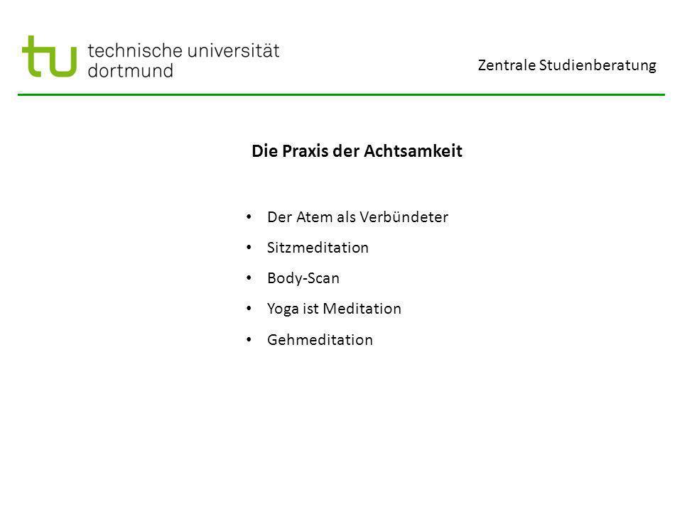 Zentrale Studienberatung Die Praxis der Achtsamkeit Der Atem als Verbündeter Sitzmeditation Body-Scan Yoga ist Meditation Gehmeditation