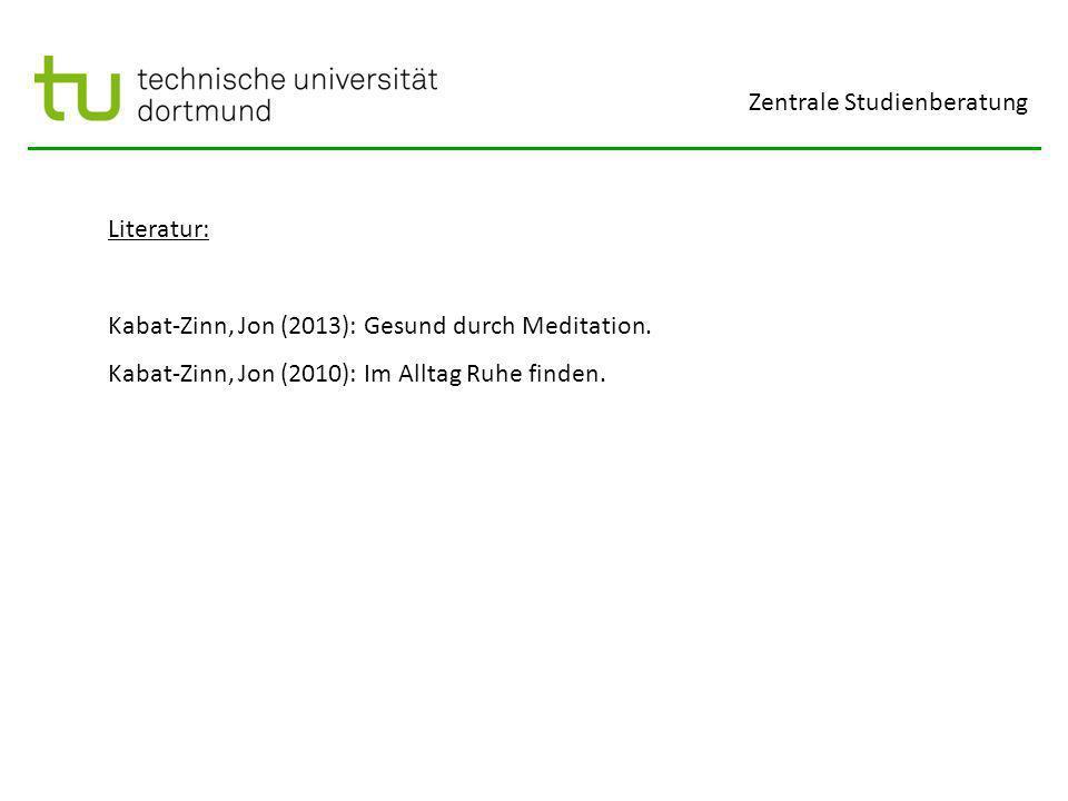 Zentrale Studienberatung Literatur: Kabat-Zinn, Jon (2013): Gesund durch Meditation.