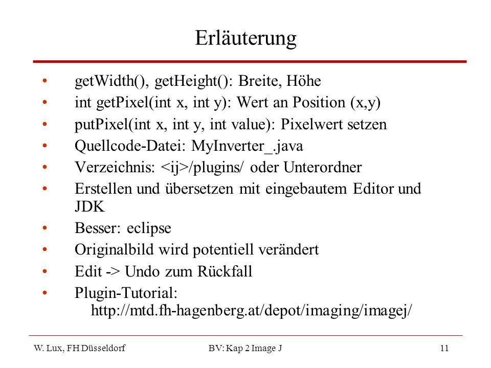 W. Lux, FH Düsseldorf BV: Kap 2 Image J11 Erläuterung getWidth(), getHeight(): Breite, Höhe int getPixel(int x, int y): Wert an Position (x,y) putPixe
